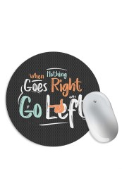When Nothing Goes Right Go Left Mouse Pad