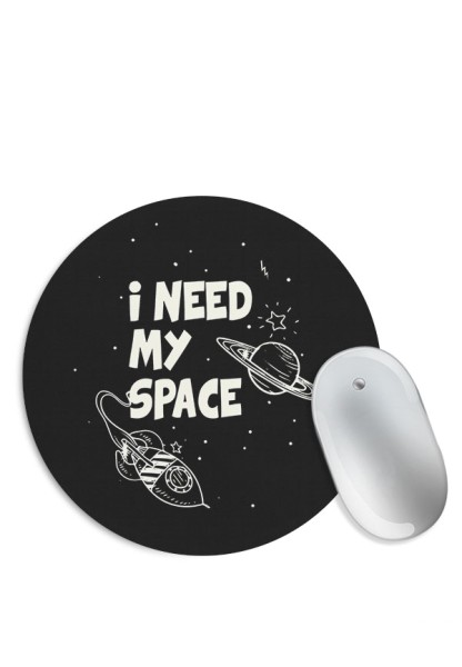 I Need My Space Mouse Pad