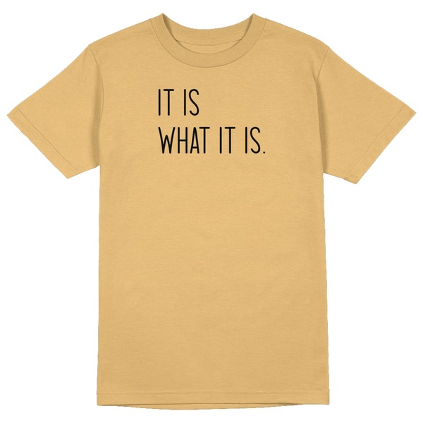 It is what it is Round Collar Cotton Tshirt